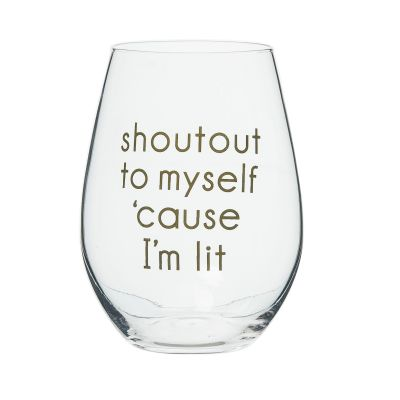 Shoutout To Myself Because I'm Lit Wine Glass