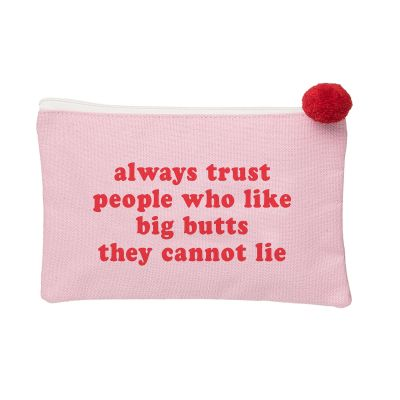 Always Trust People Who Like Big Butts Cosmetic Bag