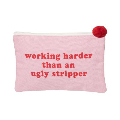 Working Harder Than An Ugly Stripper Cosmetic Bag